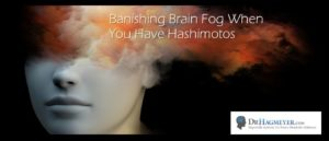 Banishing Brain Fog when you have Hashimotos