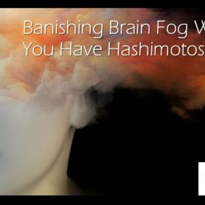 Causes Behind Brain Fog When You Have Hashimotos